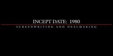 Incept Date – 1980: Screenwriting And Dealmaking